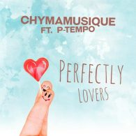 Chymamusique feat. P Tempo - Perfectly Lovers [Chymamusiq Records]