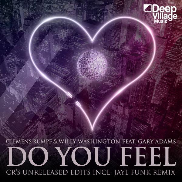 Clemens Rumpf, Willy Washington, Gary Adams - Do You Feel (Unreleased Mixes 2018) [Deep Village Digital Records]