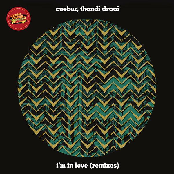 Cuebur, Thandi Draai - I'm In Love (Remixes) [Double Cheese Records]