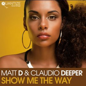 Matt D & Claudio Deeper - Show Me The Way [Quantize Recordings]