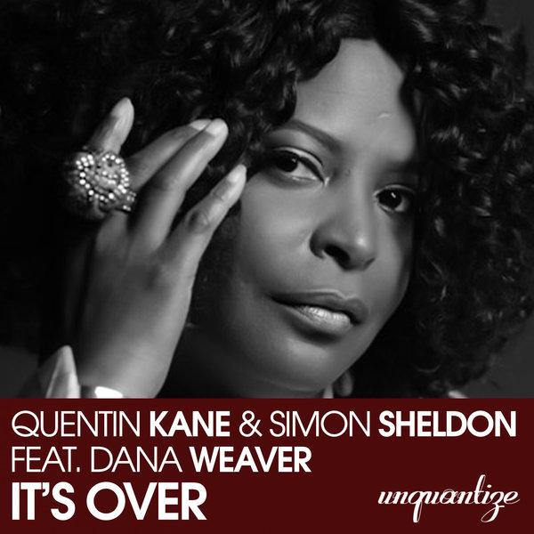 Quentin Kane & Simon Sheldon Feat. Dana Weaver - It's Over [unquantize]
