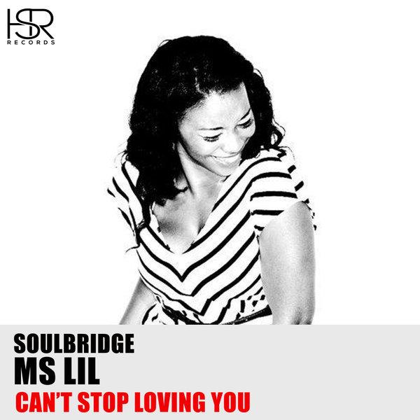 Soulbridge, Ms Lil - Can't Stop Loving You [HSR Records]