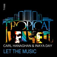 Carl Hanaghan, Inaya Day - Let The Music [Tropical Velvet]