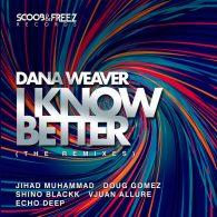Dana Weaver - I Know Better (The Remixes) [Scoob & Freez Records]