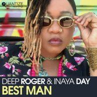 Deep Roger, Inaya Day, DJ Spen - Best Man [Quantize Recordings]