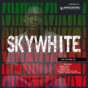 Sky White - The Future EP [Afrocentric Records]