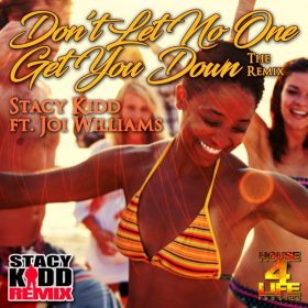 Stacy Kidd, Joi Williams - Don't Let No One Get Your Down (The Remix) [House 4 Life]