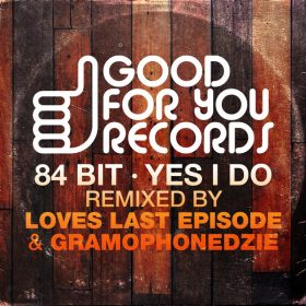 84Bit - Yes I Do [Good For You Records]