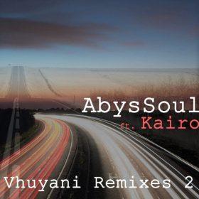 AbysSoul feat. Kairo - Vhuyani Remixes 2 [Abyss Music]