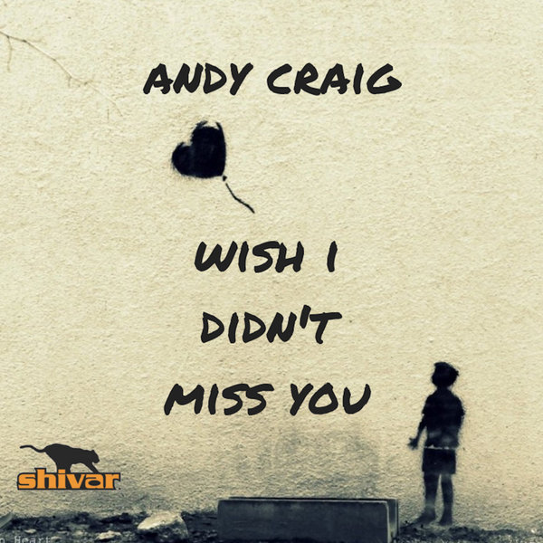 Andy Craig - Wish I Didn't Miss You [Shivar]