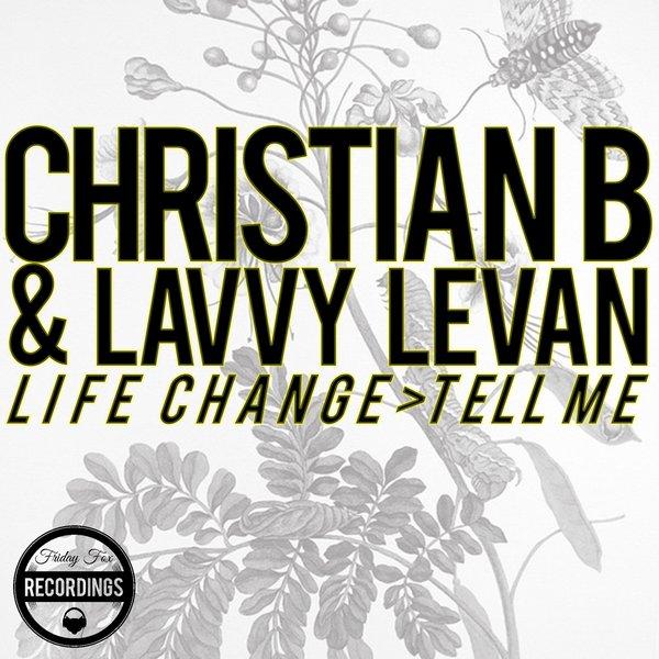 Christian B, Lavvy Levan - Life Change - Tell Me [Friday Fox Recordings]