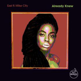 Ezel, Mike City - Already Knew [Bayacou Records]