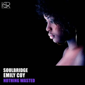 Soulbridge feat. Emily Coy - Nothing Wasted [HSR Records]