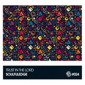 Soulfuledge - Trust in the Lord [Soulfuledge Recordings]