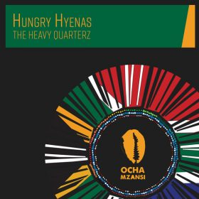 The Heavy Quarterz - Hungry Hyenas [Ocha Mzansi]