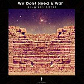 Veja Vee Khali - We Don't Need A War [Khali Recordings]