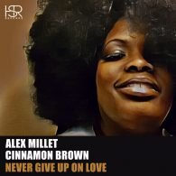 Alex Millet, Cinnamon Brown - Never Give Up On Love [HSR Records]
