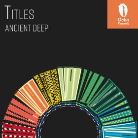 Ancient Deep - Titles [Ocha Records]