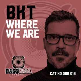 BKT - Where We Are [Bassball Records]