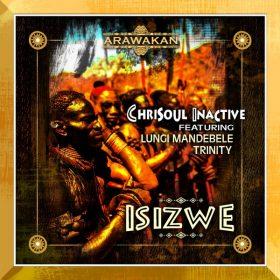 Chrisoul Inactive, Lungi Mandebele, Trinity - Isizwe [Arawakan]