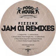 Fizzikx - Jam 01 (Remixes) [Pogo House Records]
