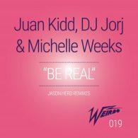 Juan Kidd, DJ Jorj & Michelle Weeks - Be Real (Jason Herd Remixes) [Weirdo Recordings]
