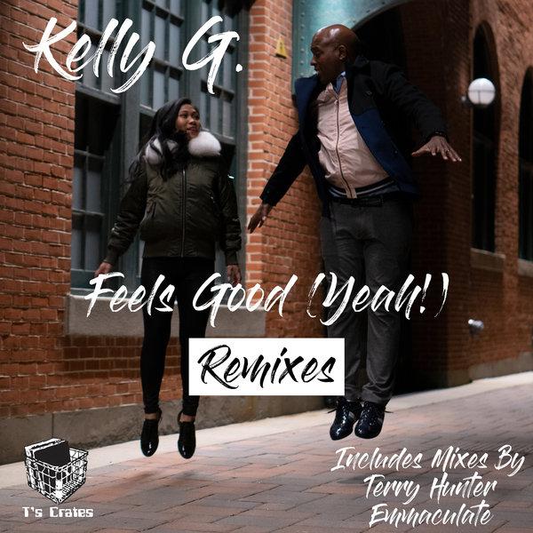 Kelly G. - Feels Good (Yeah!) Remixes [T's Crates]