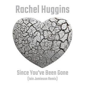 Rachel Huggins - Since You've Been Gone [Forward Motion]