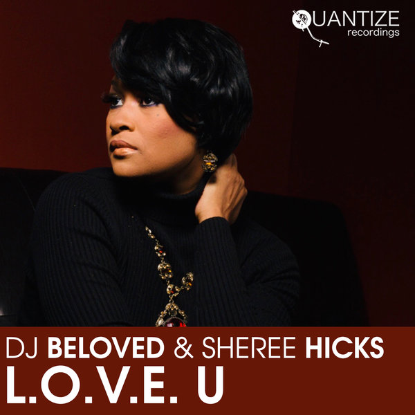 DJ Beloved, Sheree Hicks - LOVE U [Quantize Recordings]