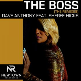 Dave Anthony, Sheree Hicks - The Boss (Remixes) [Newtown Recordings]