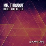 Mr. Thruout - Build You Up EP [House Tribe Records]