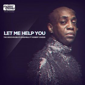 The Groovin Beats Ensemble, Robert Owens - Let Me Help You [Makin Moves]