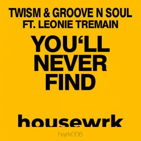 Twism & Groove N Soul feat. Leonie Tremain - You'll Never Find [housewrk]