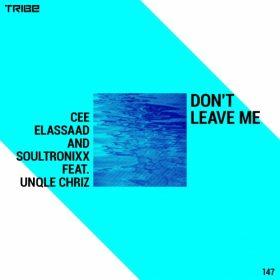 Cee ElAssaad, Soultronixx, Unqle Chriz - Don't Leave Me [Tribe Records]