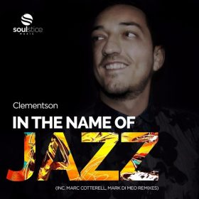 Clementson - In The Name Of Jazz (Inc. Mark Di Meo, Marc Cotterell Remixes) [Soulstice Music]