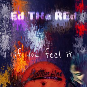 Ed The Red - If You Feel It [Bottom Line Records]