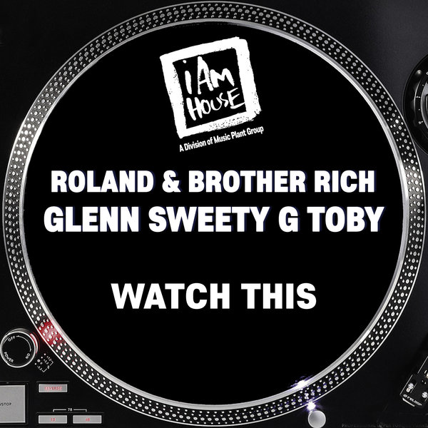Glenn Sweety G Toby, Roland & Brother Rich - Watch This [i Am House]