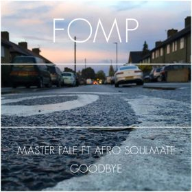 Master Fale feat. Afro Soulmate - Goodbye [FOMP]
