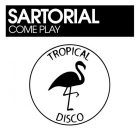 Sartorial - Come Play [Tropical Disco Records]