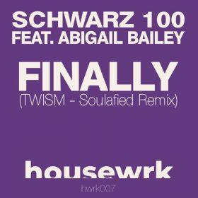 Schwarz 100, Abigail Bailey - Finally (Twism Soulafied Remix) [housewrk]