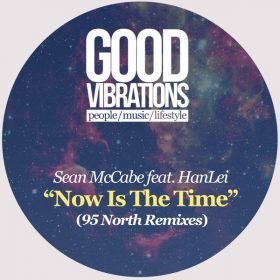 Sean McCabe, Hanlei - Now Is The Time (95 North Remixes) [Good Vibrations Music]