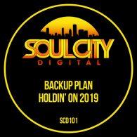 Backup Plan - Holdin' On 2019 [Soul City Digital]