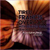 Francis Overcast - Tired [Masterworks Music]