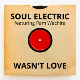 Soul Electric feat. Pam Wachira - Wasn't Love [Chicago Soul Exchange]
