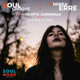 Soul Groove, Andrea Erre, Charlotte Cardinale - I've Got a Love [Soul Mood Records]