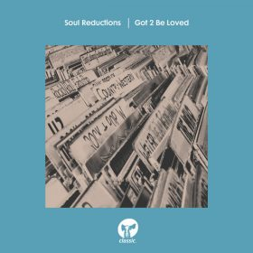 Soul Reductions - Got 2 Be Loved (Extended Mix) [Classic Music Company]
