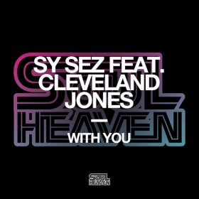 Sy Sez feat. Cleveland Jones - With You (Extended Mixes) [Soul Heaven Records]