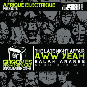 The Late Night Affair - Aww Yeah (Salah Ananse Afro Dub) [AFRIQUE ELECTRIQUE]