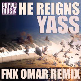 Yass - He Reigns (FNX OMAR Remix) [Purple Music]