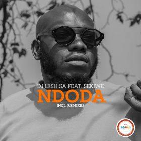 DJ Lesh SA feat. Sekiwe - Ndoda (Remixes) [Seres Producoes]